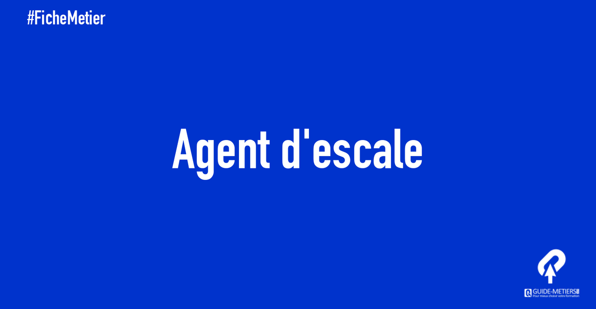 Agent D Escale Metier Formation Salaires Guide Metiers Ma